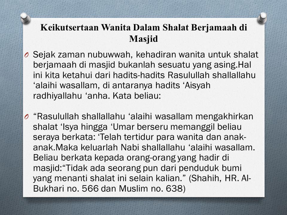 Keikutsertaan Wanita Dalam Shalat Berjamaah di Masjid O Sejak zaman nubuwwah, kehadiran wanita untuk shalat berjamaah di masjid bukanlah sesuatu yang