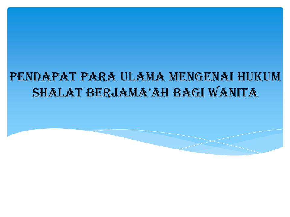 PENDAPAT para ULAMA MENGENAI hukum SHALAT BERJAMA'AH BAGI WANITA