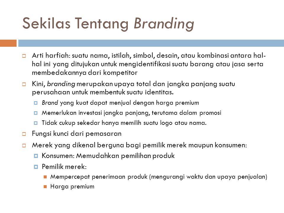 Sekilas Tentang Branding  Arti harfiah: suatu nama, istilah, simbol, desain, atau kombinasi antara hal- hal ini yang ditujukan untuk mengidentifikasi