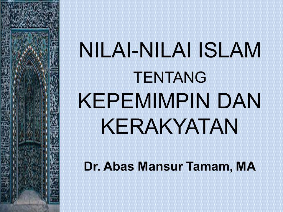 NILAI-NILAI ISLAM TENTANG KEPEMIMPIN DAN KERAKYATAN Dr. Abas Mansur Tamam, MA