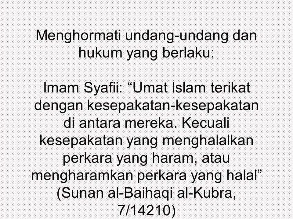 Menghormati undang-undang dan hukum yang berlaku: Imam Syafii: Umat Islam terikat dengan kesepakatan-kesepakatan di antara mereka.