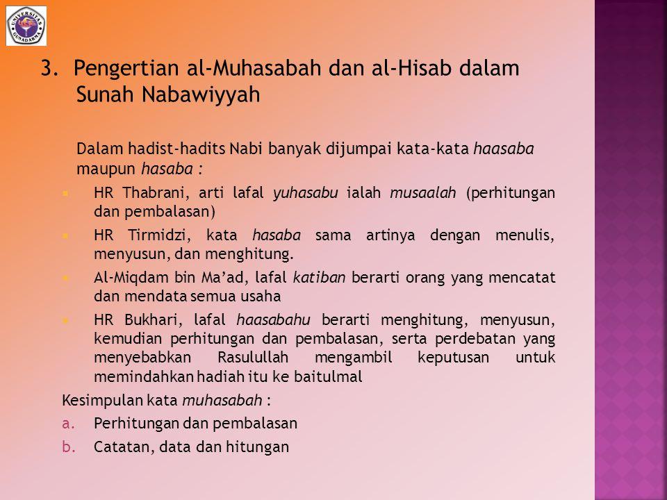 3. Pengertian al-Muhasabah dan al-Hisab dalam Sunah Nabawiyyah Dalam hadist-hadits Nabi banyak dijumpai kata-kata haasaba maupun hasaba :  HR Thabran
