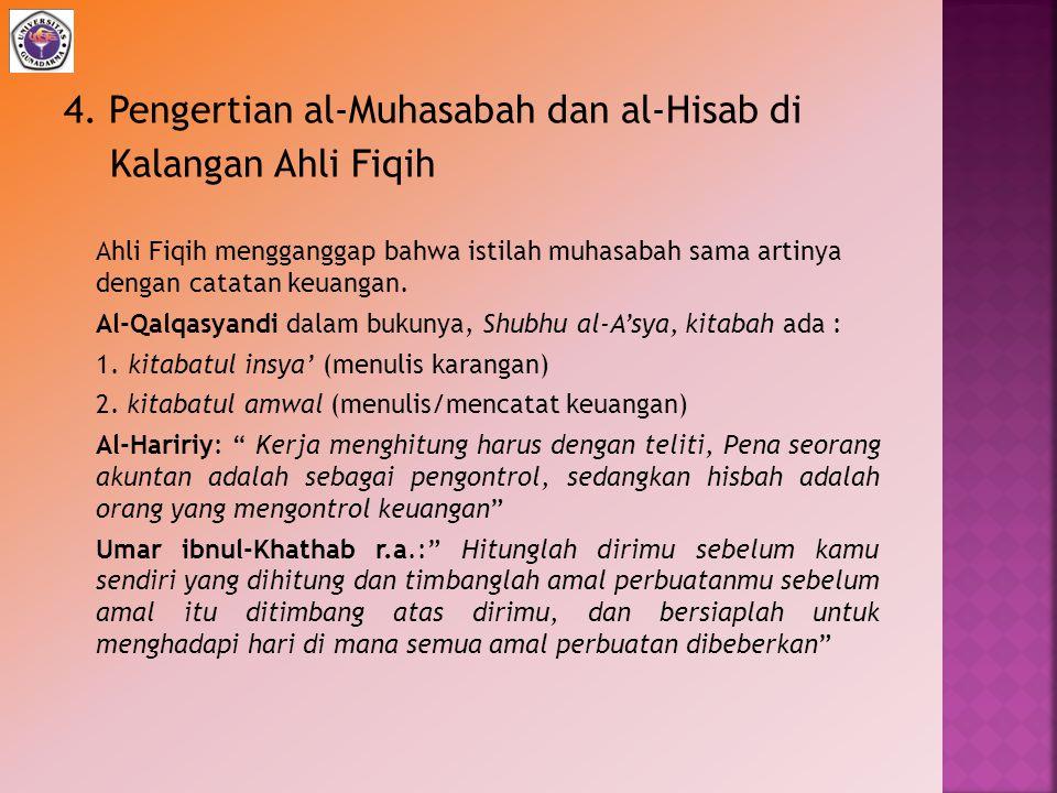 4. Pengertian al-Muhasabah dan al-Hisab di Kalangan Ahli Fiqih Ahli Fiqih mengganggap bahwa istilah muhasabah sama artinya dengan catatan keuangan. Al