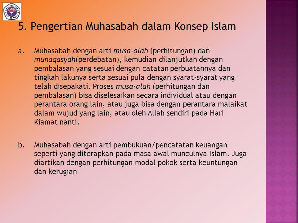 5. Pengertian Muhasabah dalam Konsep Islam a.Muhasabah dengan arti musa-alah (perhitungan) dan munaqasyah(perdebatan), kemudian dilanjutkan dengan pem