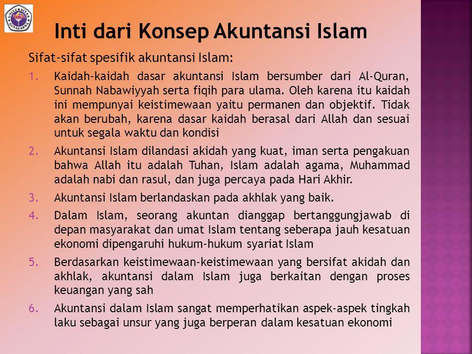 Sifat-sifat spesifik akuntansi Islam: 1.Kaidah-kaidah dasar akuntansi Islam bersumber dari Al-Quran, Sunnah Nabawiyyah serta fiqih para ulama. Oleh ka
