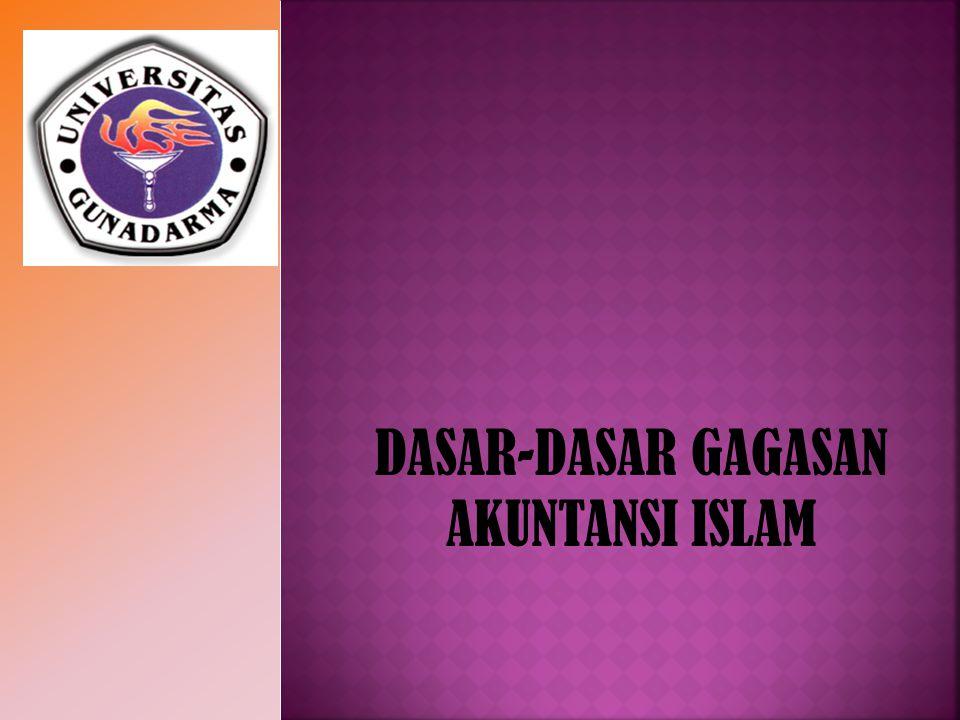 Sejarah Gagasan Akuntansi Islam Ideologi akuntansi Islam : 1.