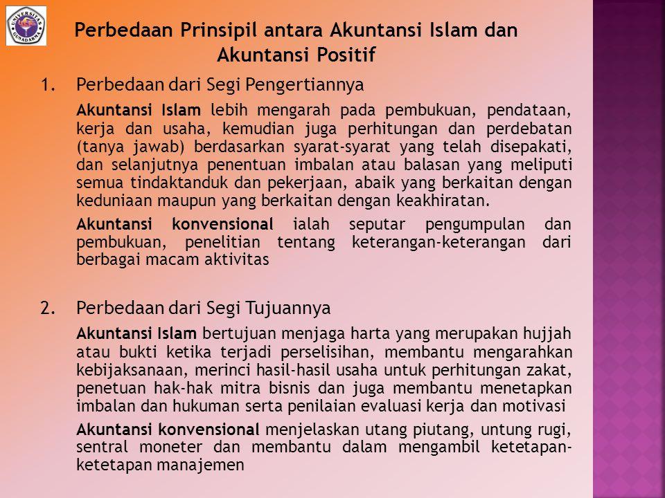 1.Perbedaan dari Segi Pengertiannya Akuntansi Islam lebih mengarah pada pembukuan, pendataan, kerja dan usaha, kemudian juga perhitungan dan perdebata