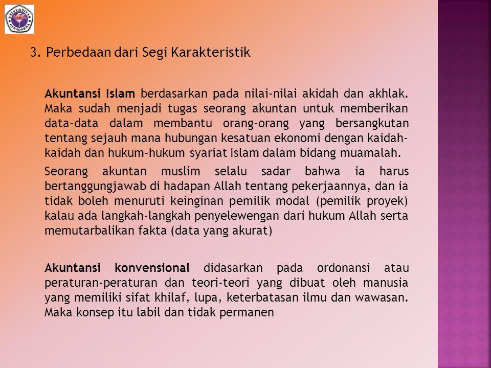3. Perbedaan dari Segi Karakteristik Akuntansi Islam berdasarkan pada nilai-nilai akidah dan akhlak. Maka sudah menjadi tugas seorang akuntan untuk me