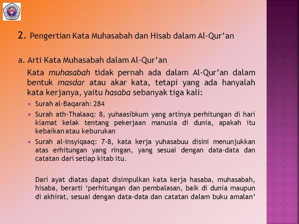 2. Pengertian Kata Muhasabah dan Hisab dalam Al-Qur'an a. Arti Kata Muhasabah dalam Al-Qur'an Kata muhasabah tidak pernah ada dalam Al-Qur'an dalam be