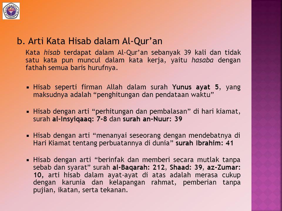 b. Arti Kata Hisab dalam Al-Qur'an Kata hisab terdapat dalam Al-Qur'an sebanyak 39 kali dan tidak satu kata pun muncul dalam kata kerja, yaitu hasaba