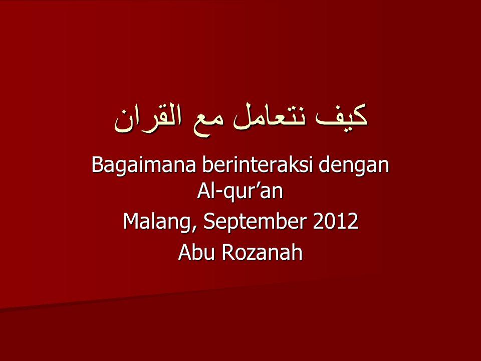 كيف نتعامل مع القران Bagaimana berinteraksi dengan Al-qur'an Malang, September 2012 Abu Rozanah