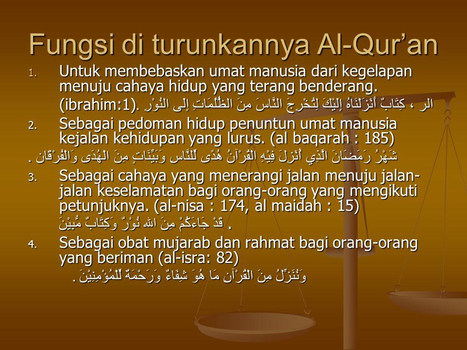 Fungsi di turunkannya Al-Qur'an 1. Untuk membebaskan umat manusia dari kegelapan menuju cahaya hidup yang terang benderang. (ibrahim:1) الر ، كِتَابٌ