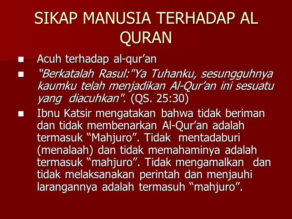 """SIKAP MANUSIA TERHADAP AL QURAN Acuh terhadap al-qur'an """"Berkatalah Rasul:"""