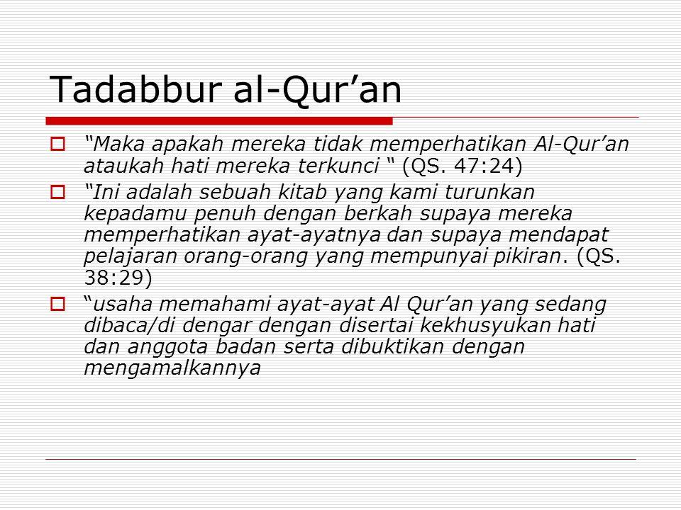 Langkah langkah mentadabburi al-quran (al-Ghazali) Memahami arti dari ayat-ayat al-Qur'an Mengagungkan apa yang dibaca ( perkataan Allah) Menghadirkan hati (maryam :12) Mentadabburi ayat-ayat Al-qur'an