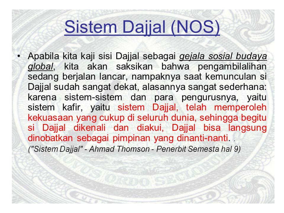 Sistem Dajjal (NOS) Apabila kita kaji sisi Dajjal sebagai gejala sosial budaya global, kita akan saksikan bahwa pengambilalihan sedang berjalan lancar