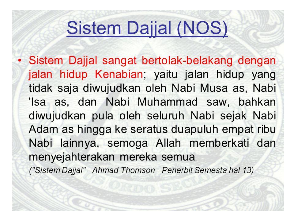 Sistem Dajjal (NOS) Sistem Dajjal sangat bertolak-belakang dengan jalan hidup Kenabian; yaitu jalan hidup yang tidak saja diwujudkan oleh Nabi Musa as