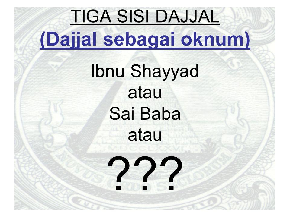TIGA SISI DAJJAL (Dajjal sebagai oknum) Ibnu Shayyad atau Sai Baba atau ???