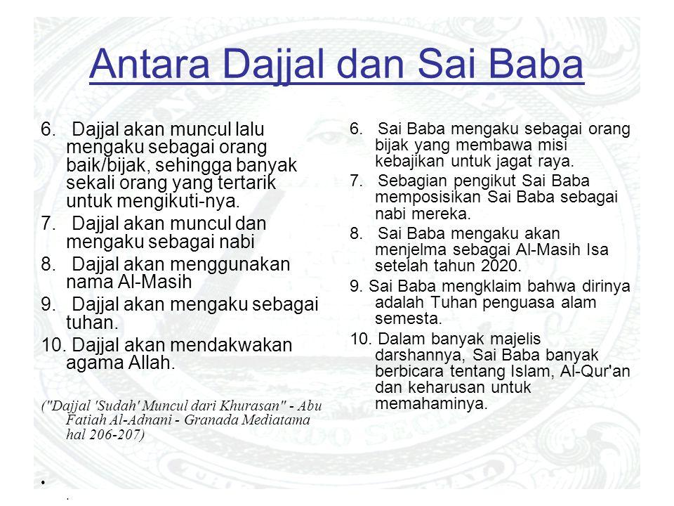 Antara Dajjal dan Sai Baba 6. Dajjal akan muncul lalu mengaku sebagai orang baik/bijak, sehingga banyak sekali orang yang tertarik untuk mengikuti-nya
