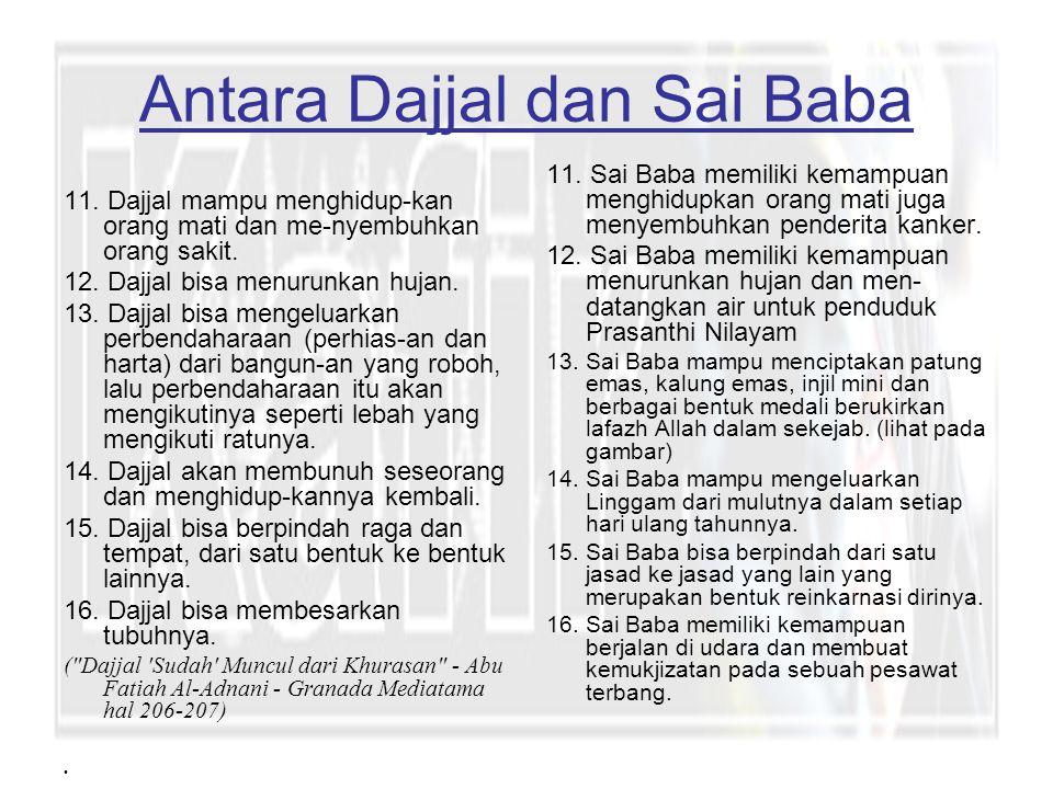 Antara Dajjal dan Sai Baba 11.Dajjal mampu menghidup-kan orang mati dan me-nyembuhkan orang sakit.