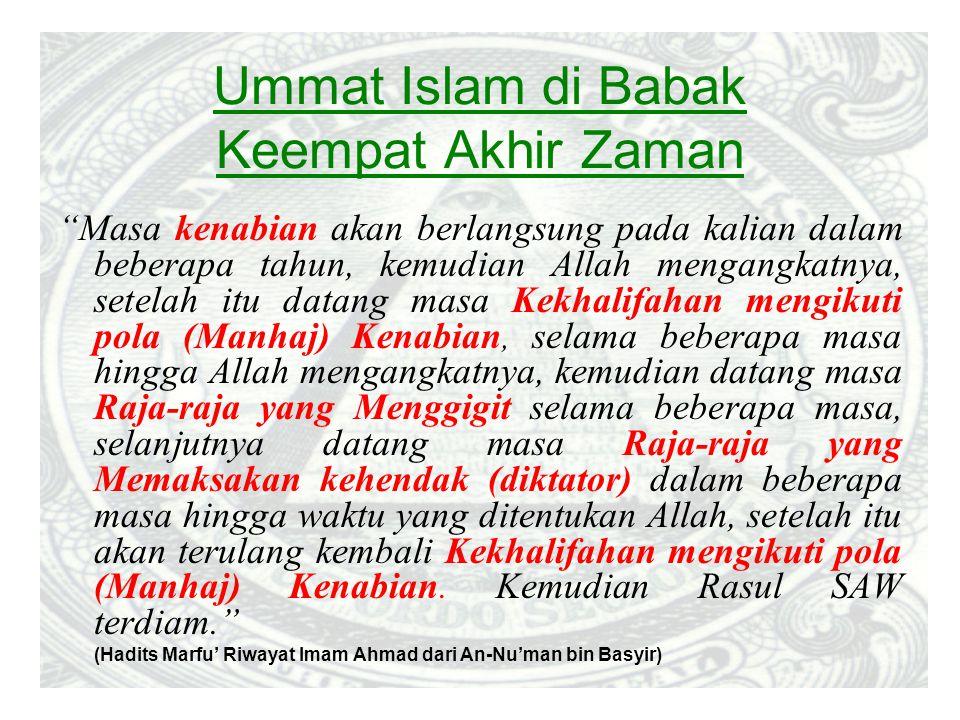 """Ummat Islam di Babak Keempat Akhir Zaman """"Masa kenabian akan berlangsung pada kalian dalam beberapa tahun, kemudian Allah mengangkatnya, setelah itu d"""