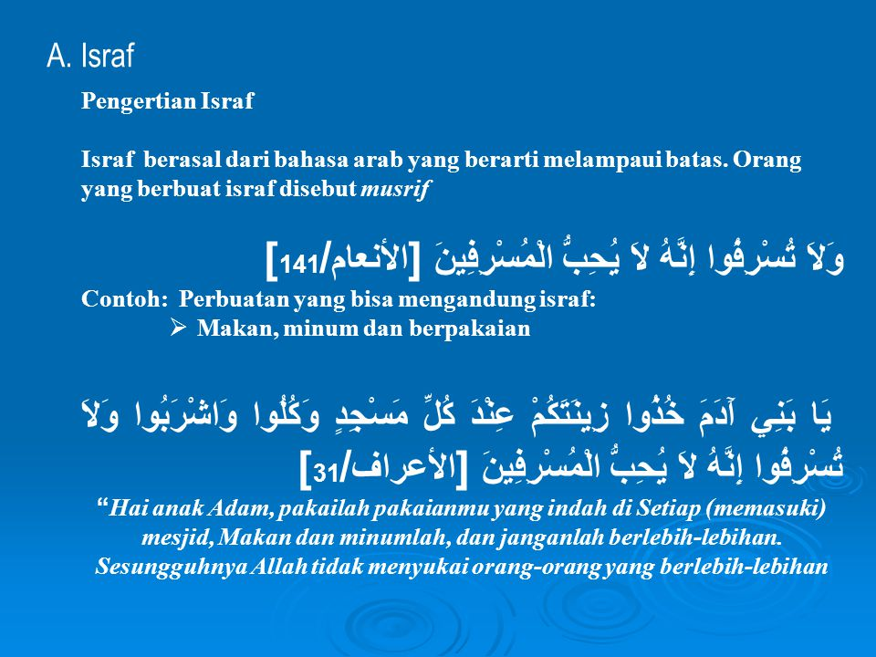 A. Israf Pengertian Israf Israf berasal dari bahasa arab yang berarti melampaui batas. Orang yang berbuat israf disebut musrif وَلاَ تُسْرِفُوا إِنَّه