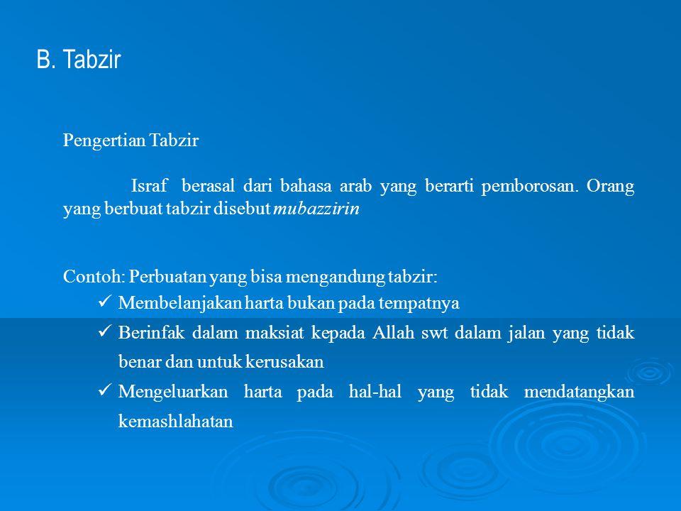 B. Tabzir Pengertian Tabzir Israf berasal dari bahasa arab yang berarti pemborosan. Orang yang berbuat tabzir disebut mubazzirin Contoh: Perbuatan yan