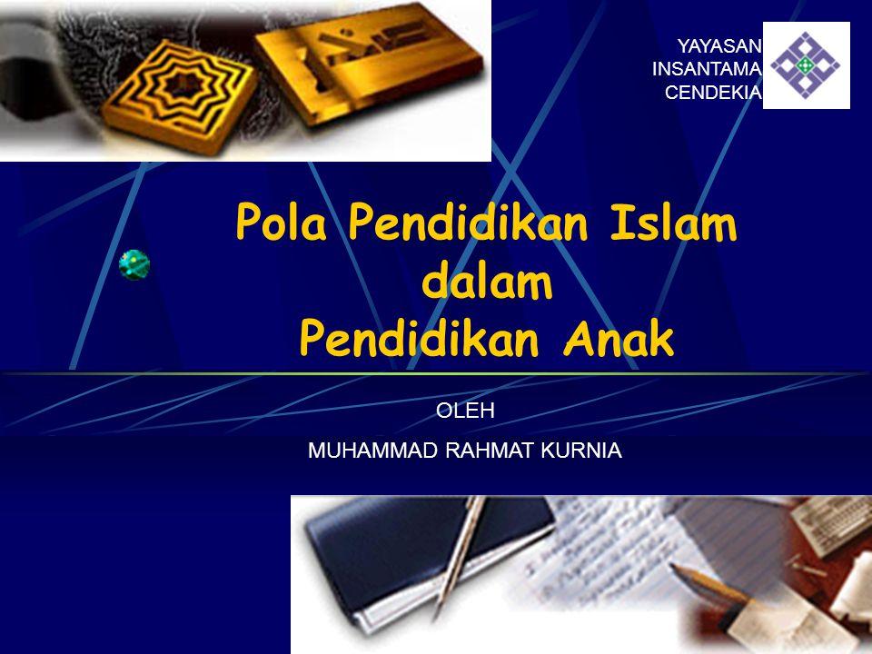 Pola Pendidikan Islam dalam Pendidikan Anak YAYASAN INSANTAMA CENDEKIA OLEH MUHAMMAD RAHMAT KURNIA