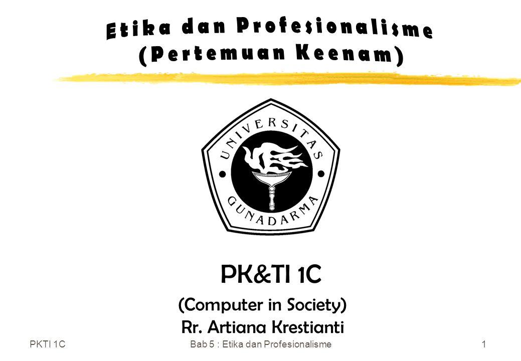 PKTI 1CBab 5 : Etika dan Profesionalisme2 Etika dan Profesionalisme Alasan : masyarakat harus dilindungi dari kerugian yang ditimbulkan karena ketidak- mampuan teknis dan perilaku yang tidak etis, dari mereka yang menganggap dirinya sebagai tenaga profesional dalam bidang tersebut.