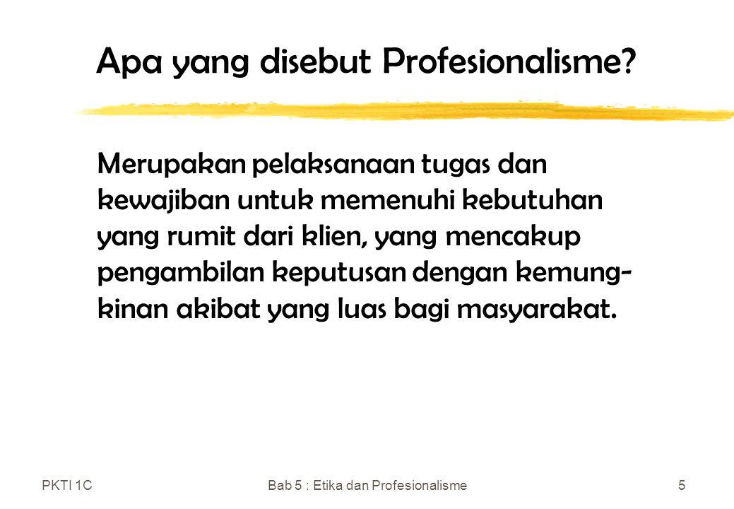 PKTI 1CBab 5 : Etika dan Profesionalisme6 Usaha-usaha untuk meningkatkan kemampuan profesional di bidang teknologi komputer & informasi 1.