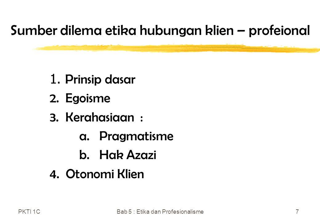 PKTI 1CBab 5 : Etika dan Profesionalisme8 Dua kelompok kode etik dan perilaku 1.Organisasi atau lembaga di mana ia bekerja (jangkauan terbatas) 2.Asosiasi Profesi (jangkauan luas)
