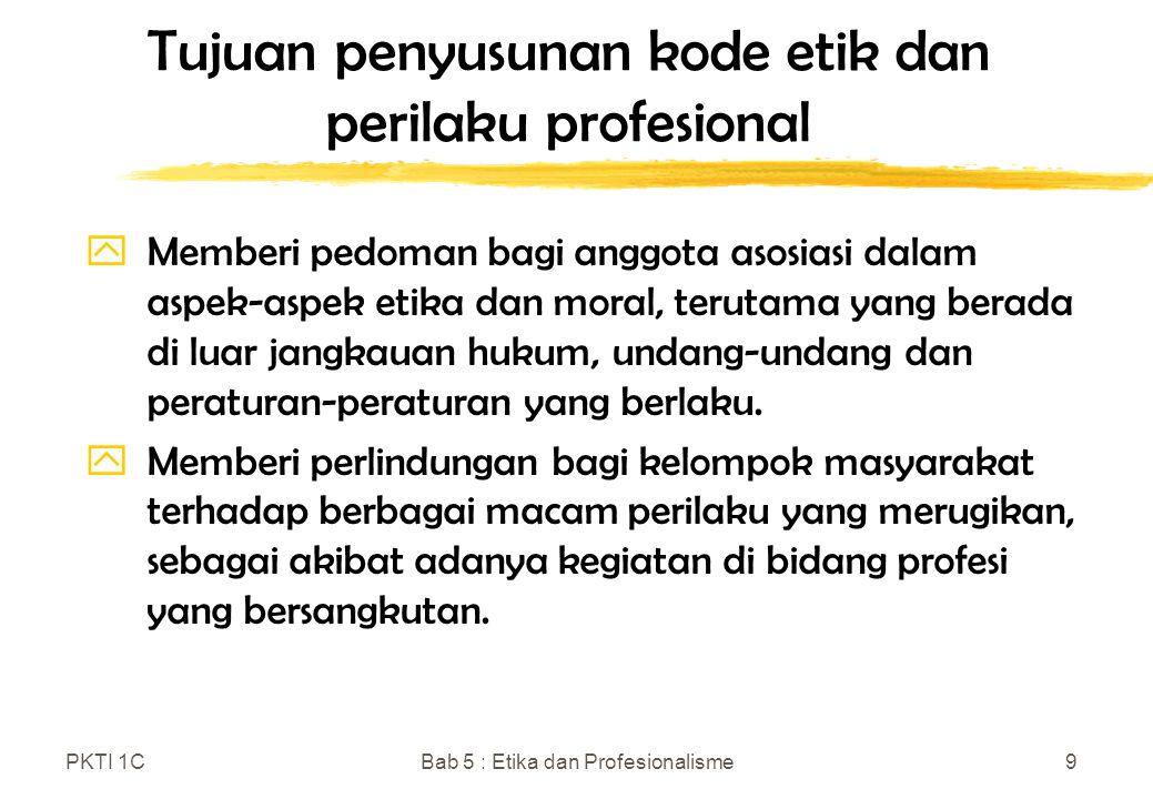 PKTI 1CBab 5 : Etika dan Profesionalisme10 Beberapa usaha untuk meningkatkan kode etik dan profesi zMenyebarkan dokumen kode etik kepada orang yang menyandang profesi yang bersangkutan.