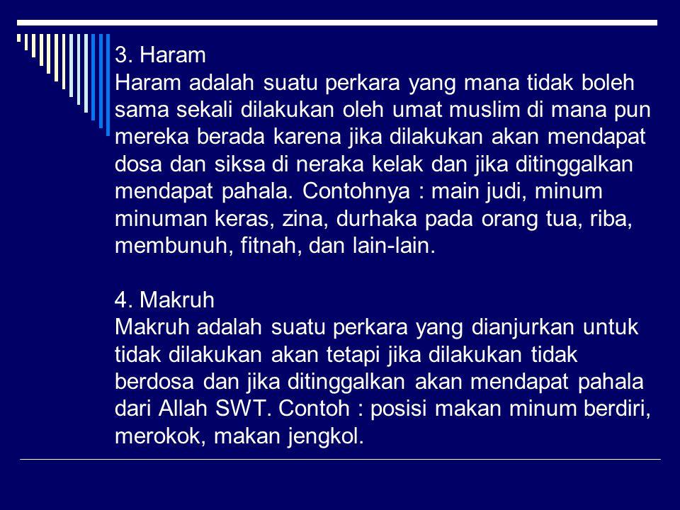 3. Haram Haram adalah suatu perkara yang mana tidak boleh sama sekali dilakukan oleh umat muslim di mana pun mereka berada karena jika dilakukan akan