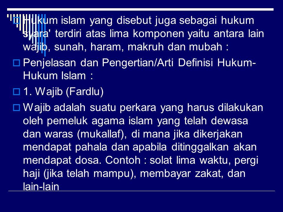  Hukum islam yang disebut juga sebagai hukum syara' terdiri atas lima komponen yaitu antara lain wajib, sunah, haram, makruh dan mubah :  Penjelasan