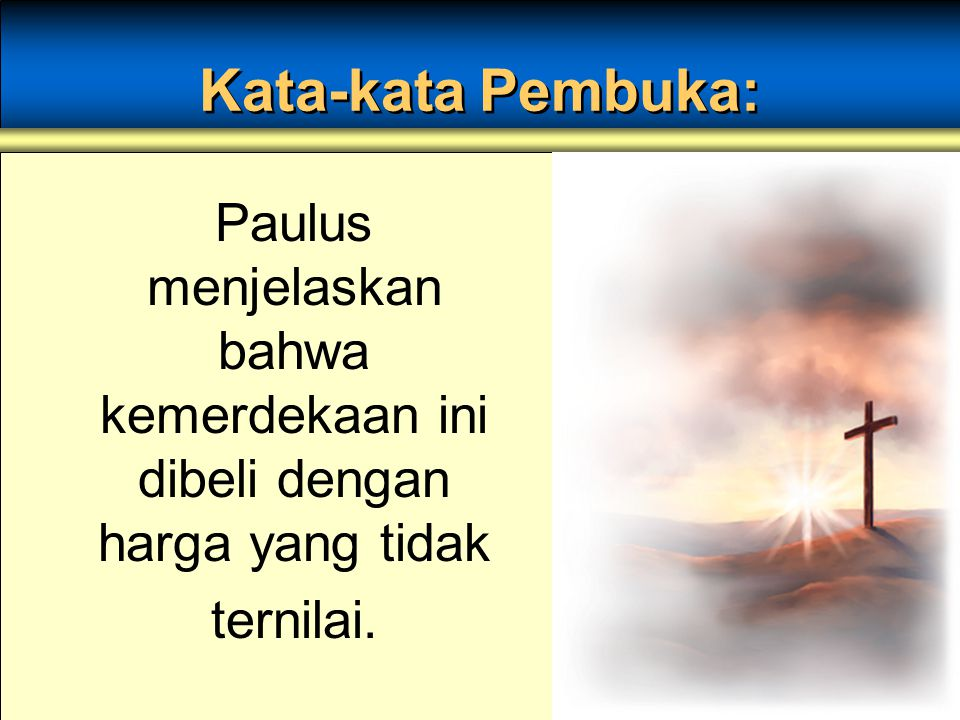 Kata-kata Pembuka: Paulus menjelaskan bahwa kemerdekaan ini dibeli dengan harga yang tidak ternilai.