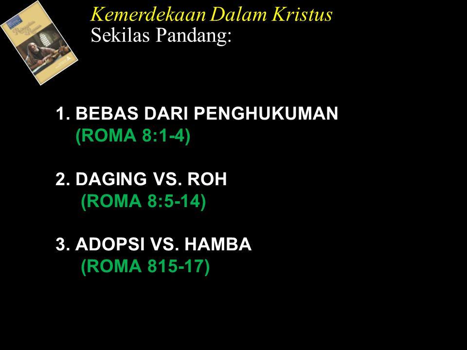 1. BEBAS DARI PENGHUKUMAN (ROMA 8:1-4) 2. DAGING VS.