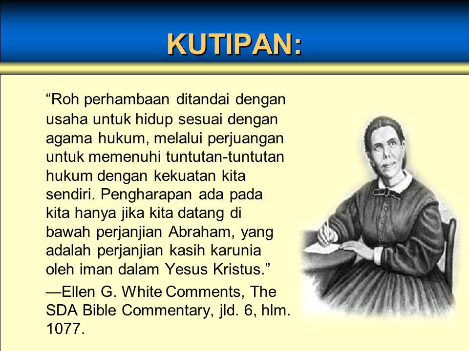 "KUTIPAN: ""Roh perhambaan ditandai dengan usaha untuk hidup sesuai dengan agama hukum, melalui perjuangan untuk memenuhi tuntutan-tuntutan hukum dengan"