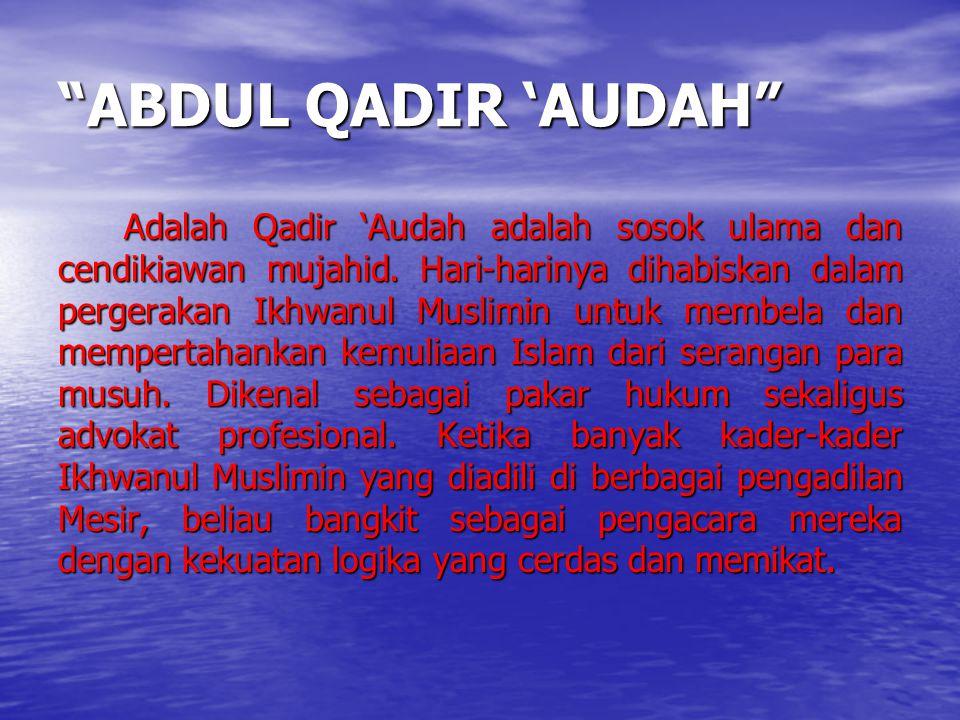 ABDUL QADIR 'AUDAH Adalah Qadir 'Audah adalah sosok ulama dan cendikiawan mujahid.
