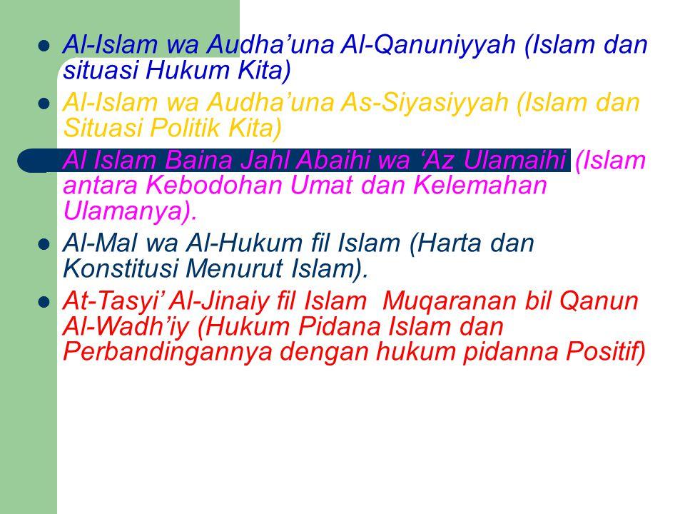 Al-Islam wa Audha'una Al-Qanuniyyah (Islam dan situasi Hukum Kita) Al-Islam wa Audha'una As-Siyasiyyah (Islam dan Situasi Politik Kita) Al Islam Baina Jahl Abaihi wa 'Az Ulamaihi (Islam antara Kebodohan Umat dan Kelemahan Ulamanya).