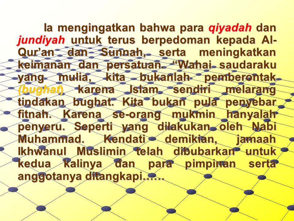 Ia mengingatkan bahwa para qiyadah dan jundiyah untuk terus berpedoman kepada Al- Qur'an dan Sunnah, serta meningkatkan keimanan dan persatuan.