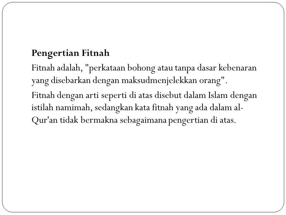 Tak ada satupun ayat di dalam Al Qur'an yang mengartikan kata fitnah dengan arti sebagaimana yang dipahami oleh orang Indonesia, yakni menuduhkan satu perbuatan yang tidak dilakukan oleh orang yang dituduh.