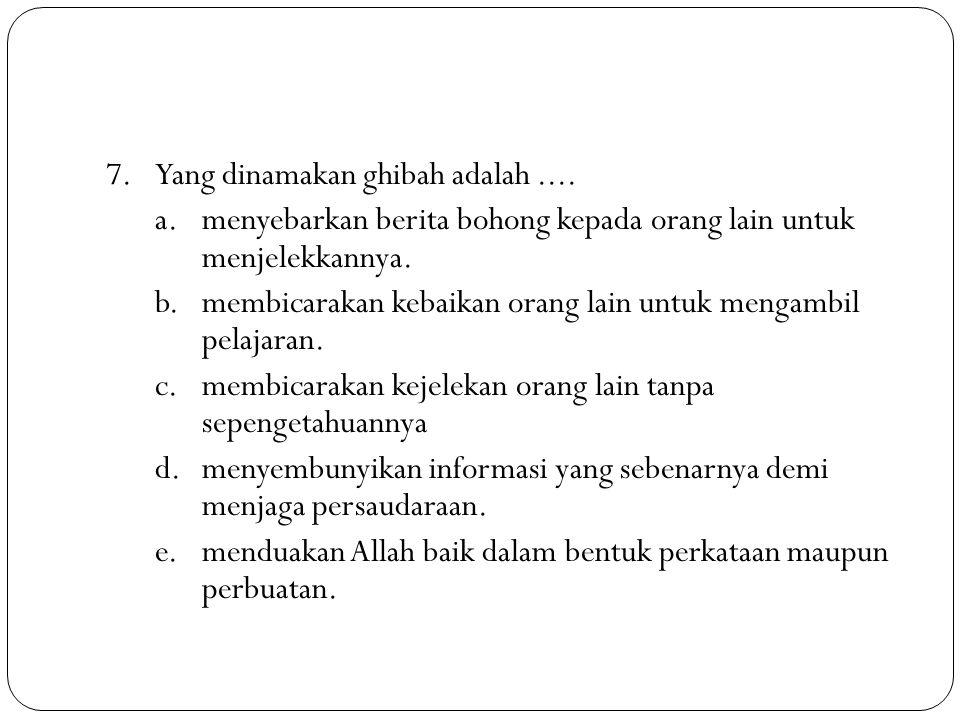 8.Fitnah yang kita kenal dalam bahasa Indonesia, sebenarnya lebih tepat disebut dengan istilah … a.fitnah b.namimah c.ghibah d.tasamuh e.tabayyun