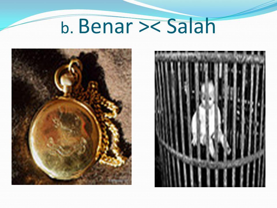 b. Benar >< Salah