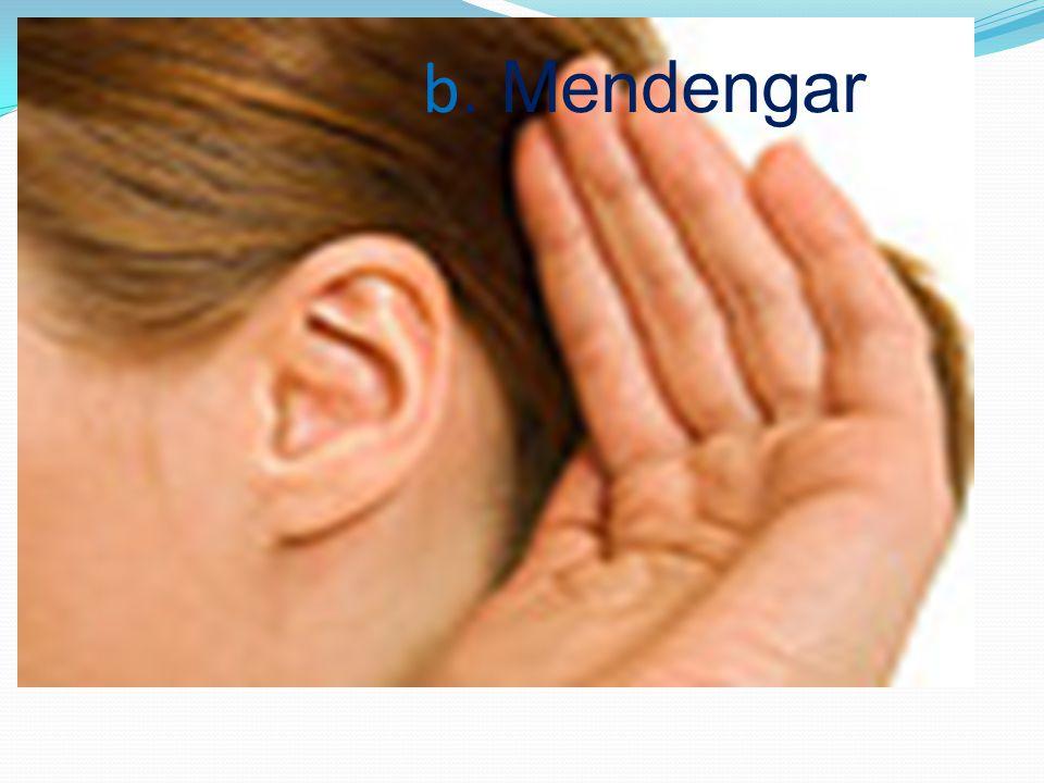 b. Mendengar
