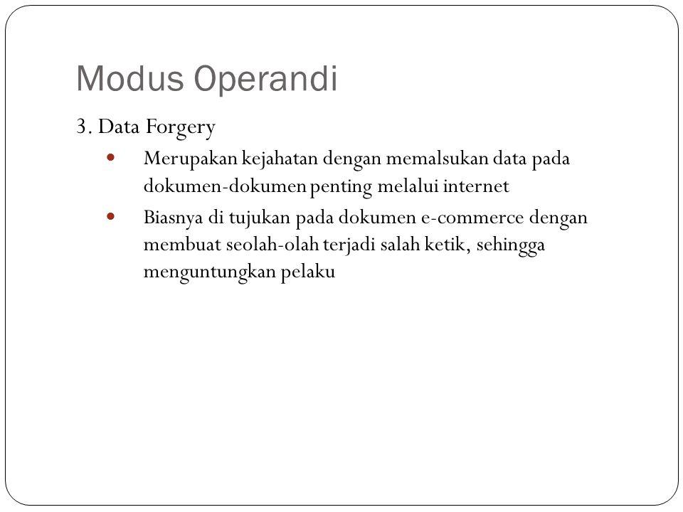 Modus Operandi 3. Data Forgery Merupakan kejahatan dengan memalsukan data pada dokumen-dokumen penting melalui internet Biasnya di tujukan pada dokume