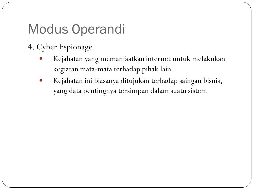 Modus Operandi 4. Cyber Espionage Kejahatan yang memanfaatkan internet untuk melakukan kegiatan mata-mata terhadap pihak lain Kejahatan ini biasanya d