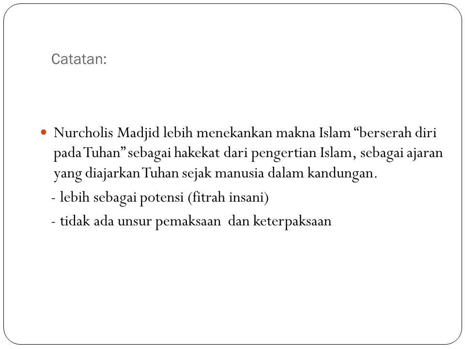 """Catatan: Nurcholis Madjid lebih menekankan makna Islam """"berserah diri pada Tuhan"""" sebagai hakekat dari pengertian Islam, sebagai ajaran yang diajarkan"""