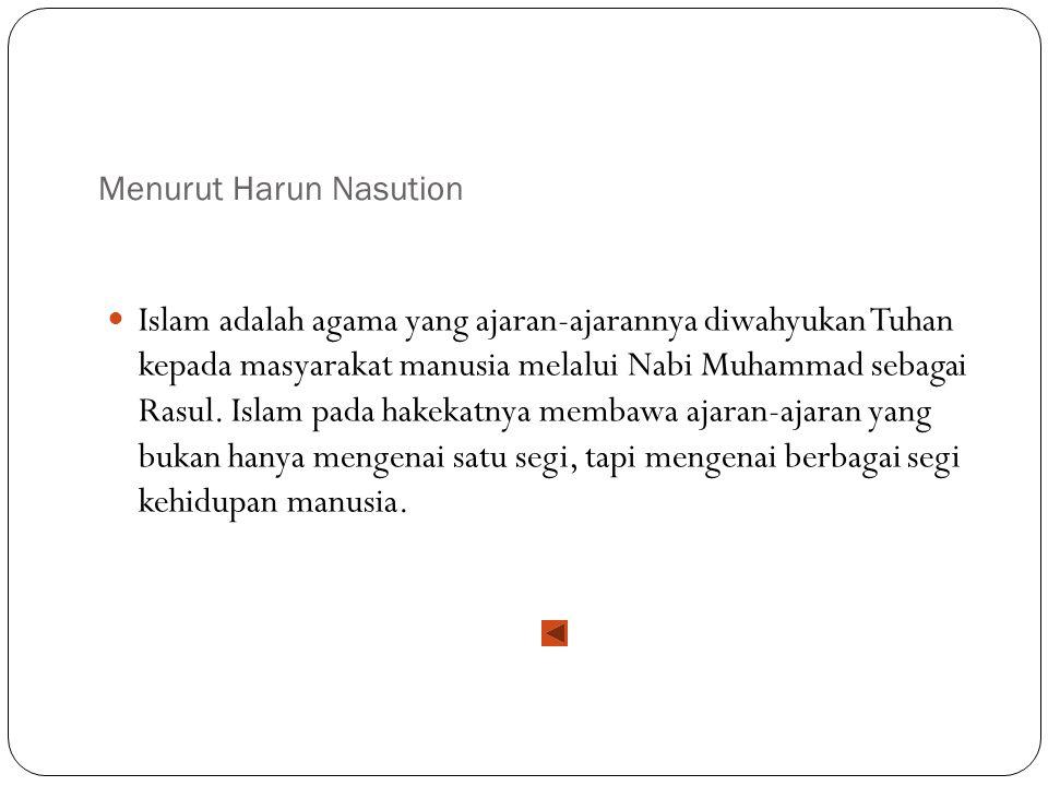 Menurut Harun Nasution Islam adalah agama yang ajaran-ajarannya diwahyukan Tuhan kepada masyarakat manusia melalui Nabi Muhammad sebagai Rasul. Islam