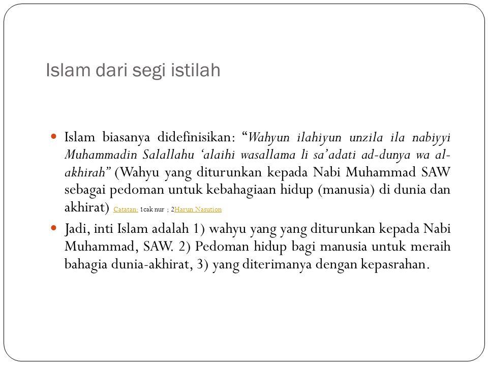 "Islam dari segi istilah Islam biasanya didefinisikan: ""Wahyun ilahiyun unzila ila nabiyyi Muhammadin Salallahu 'alaihi wasallama li sa'adati ad-dunya"