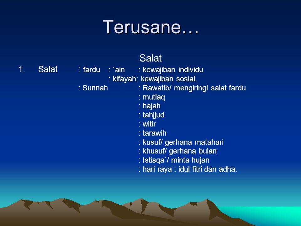 Terusane… Salat 1.Salat: fardu: `ain: kewajiban individu : kifayah: kewajiban sosial. : Sunnah: Rawatib/ mengiringi salat fardu : mutlaq : hajah : tah