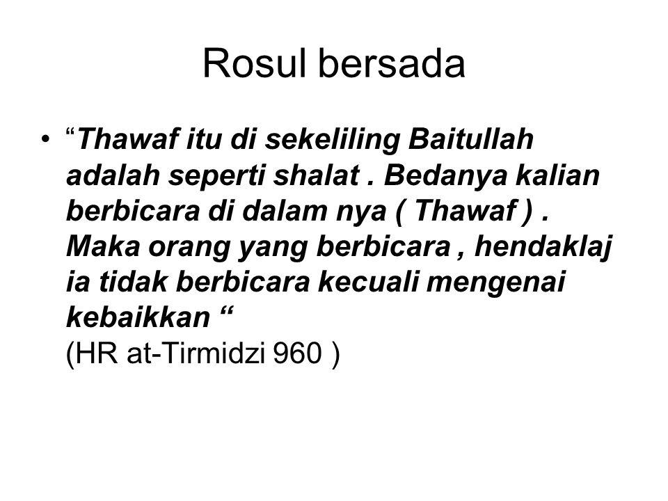 Rosul bersada Thawaf itu di sekeliling Baitullah adalah seperti shalat.